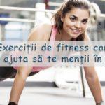 5 Exerciții de fitness care te vor ajuta să te menții în formă